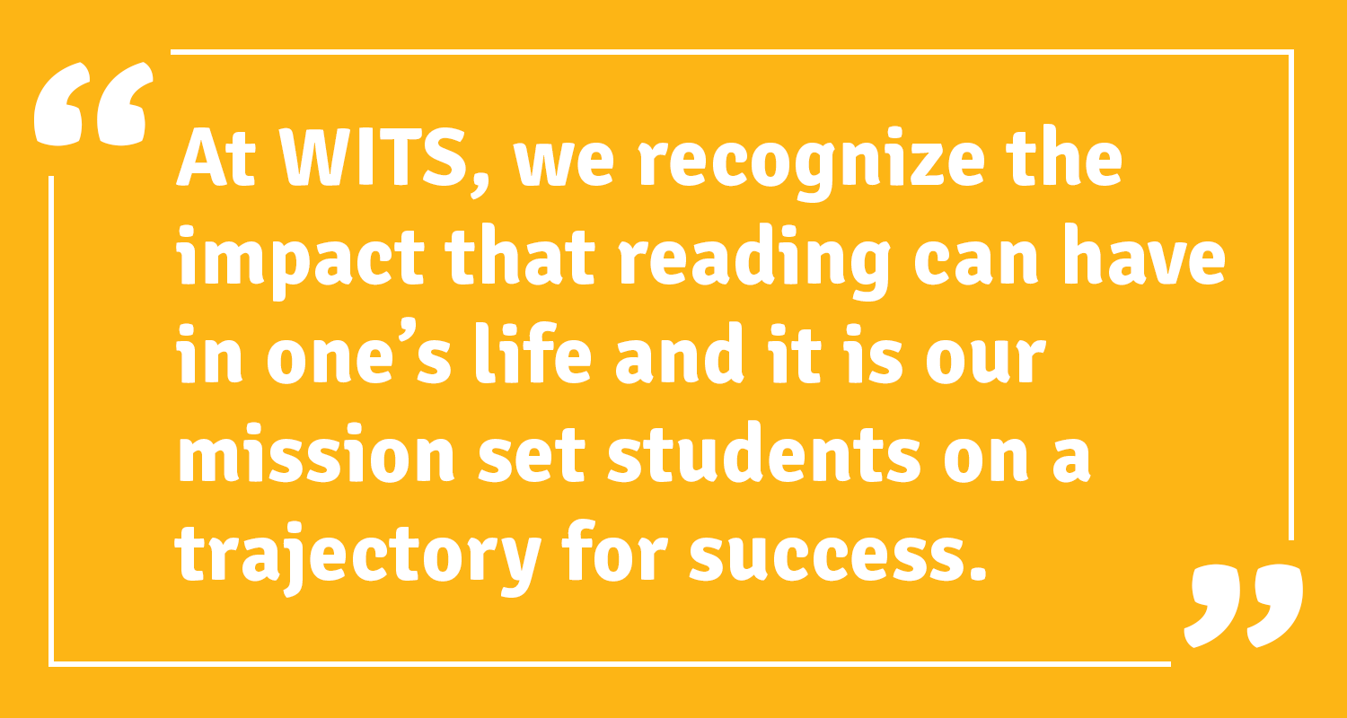 At WITS, we recognize theimpactthat reading can have in one's life and it is our mission set students on a trajectory for success.